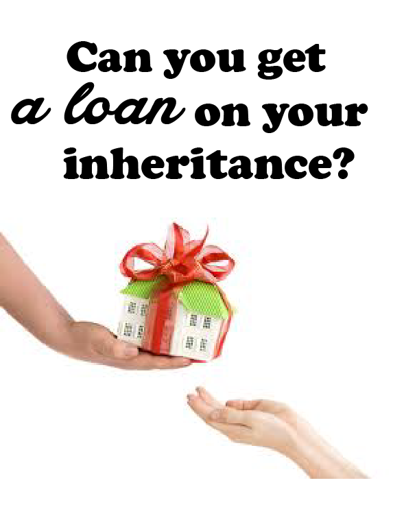 can you get a loan on your inheritance gq law